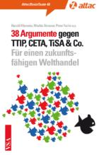 38 Argumente gegen TTIP, CETA & TiSA