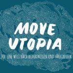MOVE Utopia - Lieber das System ändern als das Klima